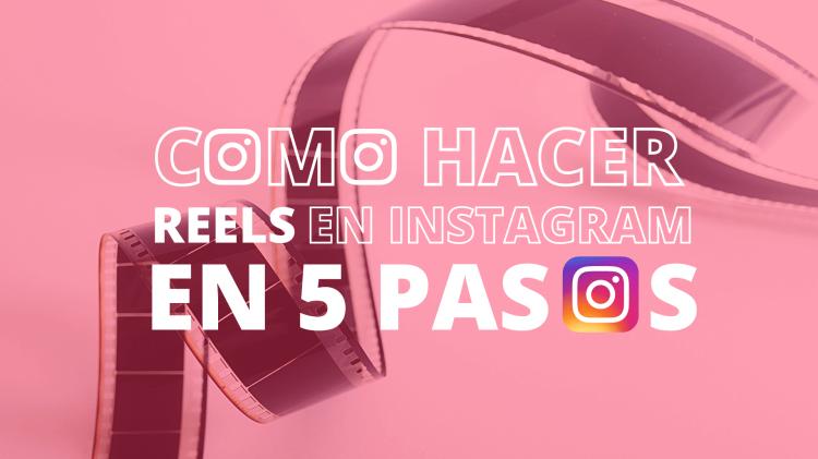 Cómo hacer Reels en Instagram en 5 Pasos