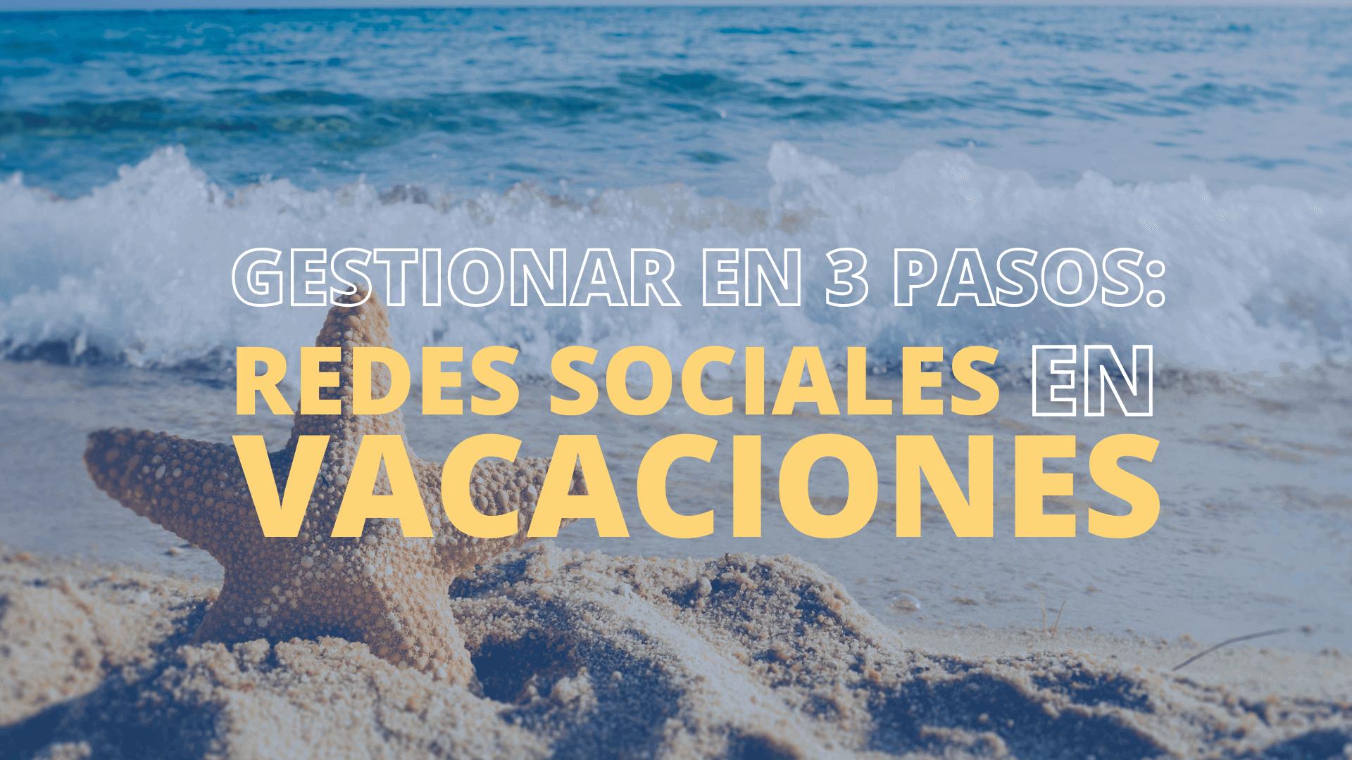 GESTIONAR EN 3 PASOS: REDES SOCIALES EN VACACIONES